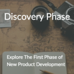 Discovery Phase: Step #1 for Creating Innovative Products