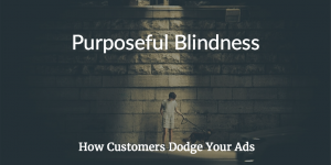 Purposeful Blindness: How Customers Dodge Your Ads