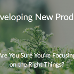Two Things You Must Focus on When You Develop New Products