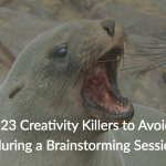 23 Creativity Killers That Will Drown Any Brainstorming Session