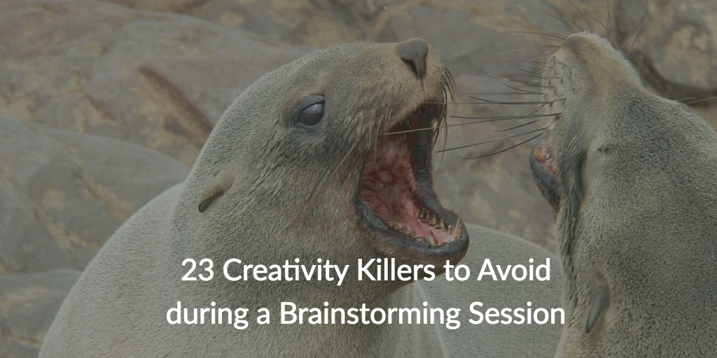 Creativity Killers to Avoid in a Brainstorming Session