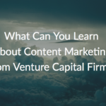 13+ Examples of the Best B2B Content Marketing in Venture Capital