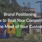 Brand Positioning: How to Beat Your Competitors in Your Customer's Mind
