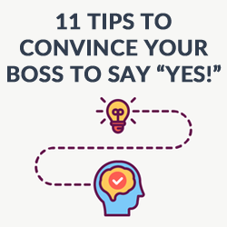 "Convince Your Boss: 11 Ways to Make Them Say ""Yes!"" (Updated)"