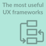 5 User Experience Frameworks That Work GREAT (with Examples)